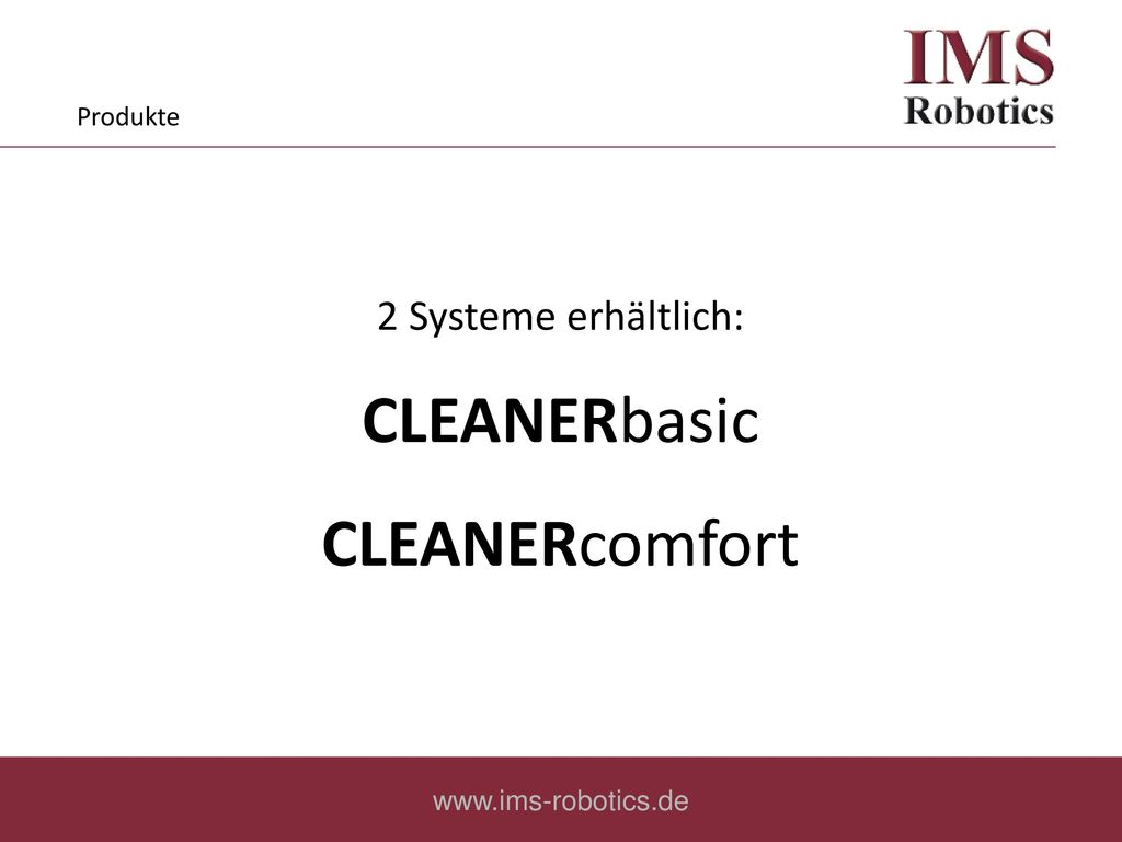 CLEANERbasic CLEANERcomfort 2 Systeme erhältlich: Produkte