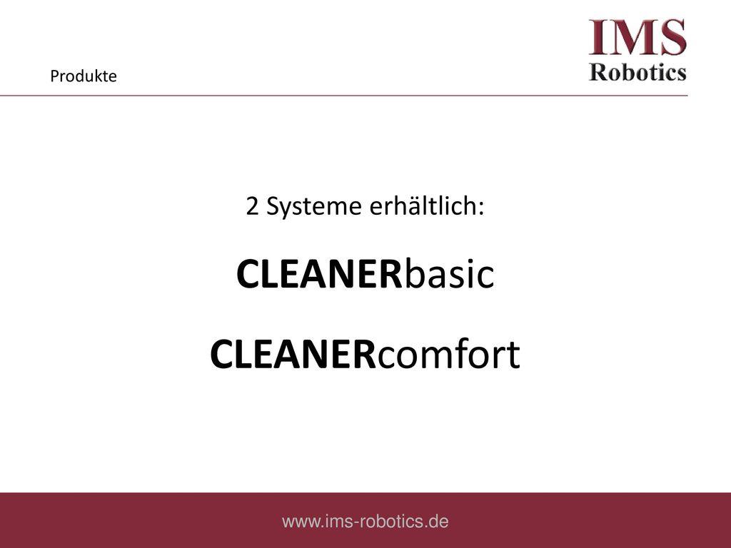 CLEANERbasic CLEANERcomfort 2 Systeme erhältlich: Produkte