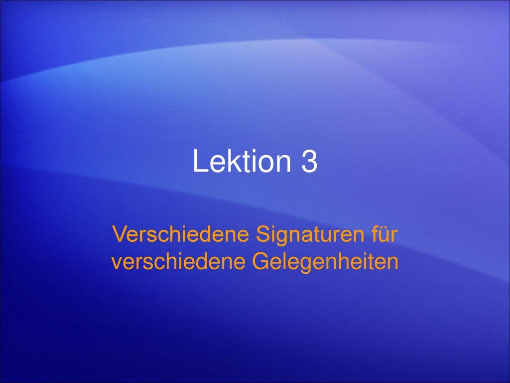 Verschiedene Signaturen für verschiedene Gelegenheiten