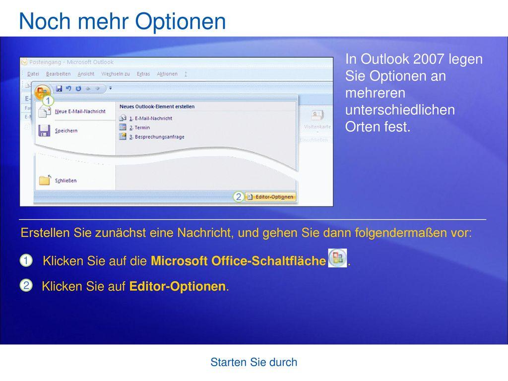 Noch mehr Optionen In Outlook 2007 legen Sie Optionen an mehreren unterschiedlichen Orten fest.