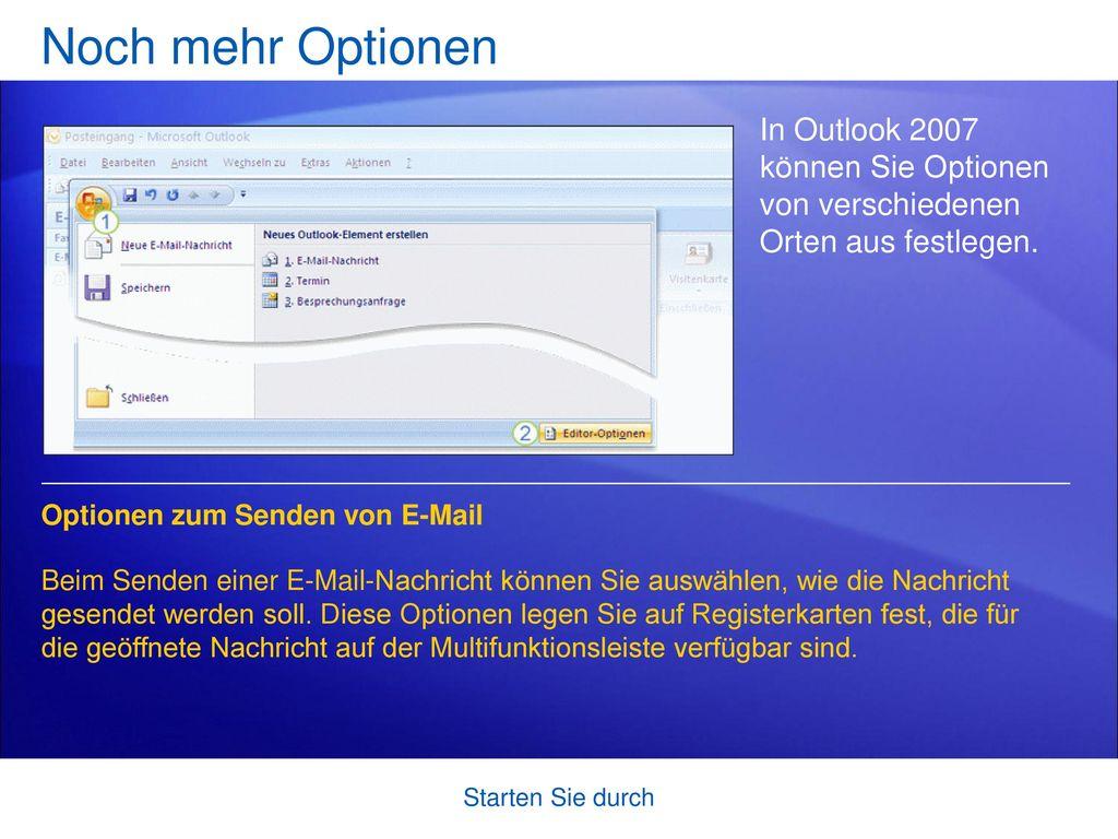 Noch mehr Optionen In Outlook 2007 können Sie Optionen von verschiedenen Orten aus festlegen. Optionen zum Senden von E-Mail.