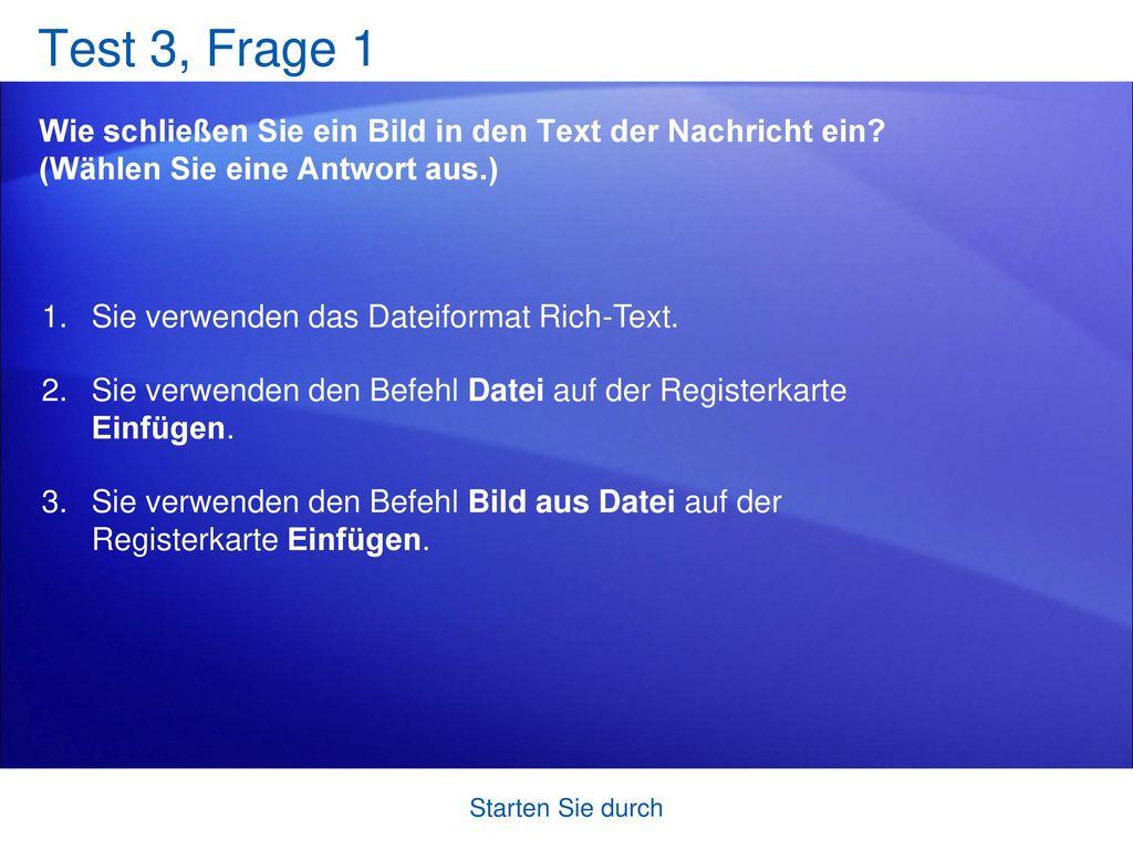 Test 3, Frage 1 Wie schließen Sie ein Bild in den Text der Nachricht ein (Wählen Sie eine Antwort aus.)