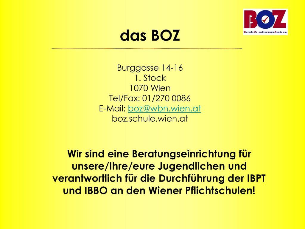 das BOZ Burggasse 14-16 1. Stock 1070 Wien Tel/Fax: 01/270 0086 E-Mail: boz@wbn.wien.at boz.schule.wien.at