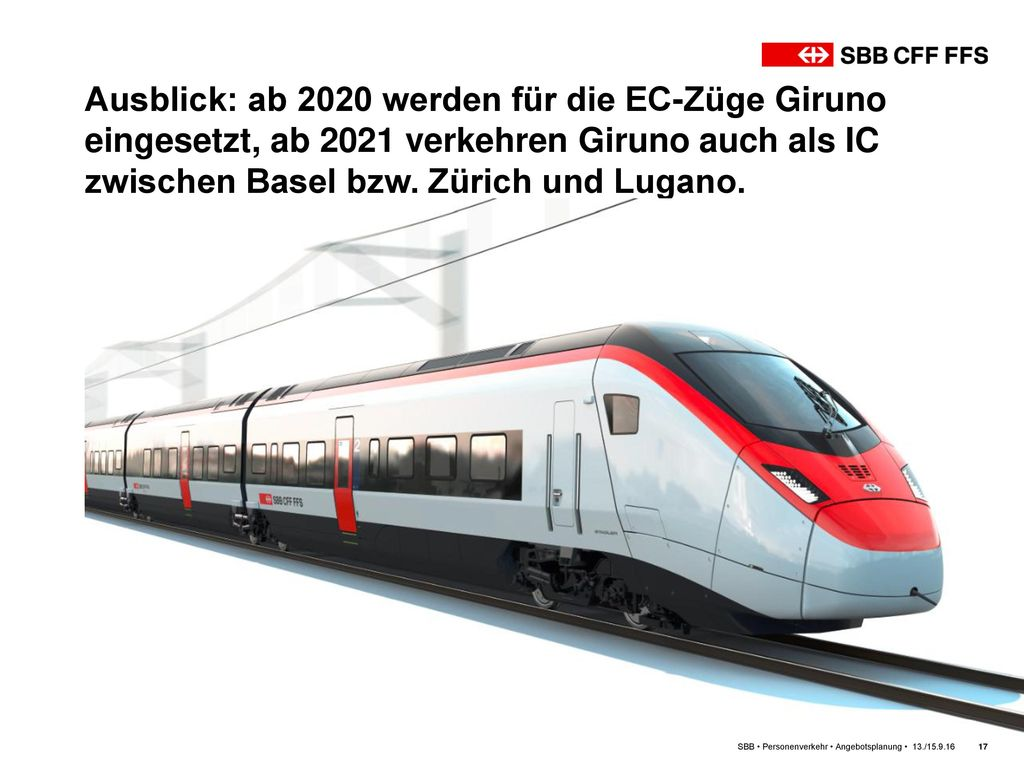 Ausblick: ab 2020 werden für die EC-Züge Giruno eingesetzt, ab 2021 verkehren Giruno auch als IC zwischen Basel bzw. Zürich und Lugano.