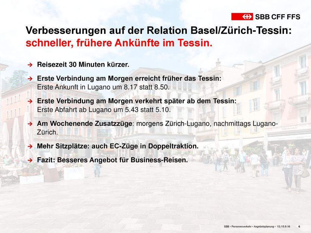 Verbesserungen auf der Relation Basel/Zürich-Tessin: schneller, frühere Ankünfte im Tessin.