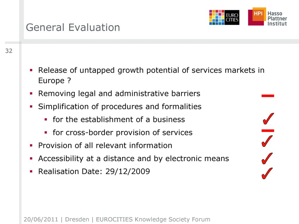 General Evaluation 32. Release of untapped growth potential of services markets in Europe Removing legal and administrative barriers.