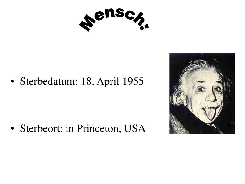 Mensch: Sterbedatum: 18. April 1955 Sterbeort: in Princeton, USA