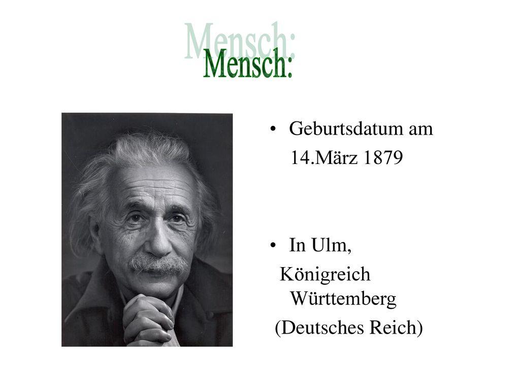 Mensch: Geburtsdatum am 14.März 1879 In Ulm, Königreich Württemberg
