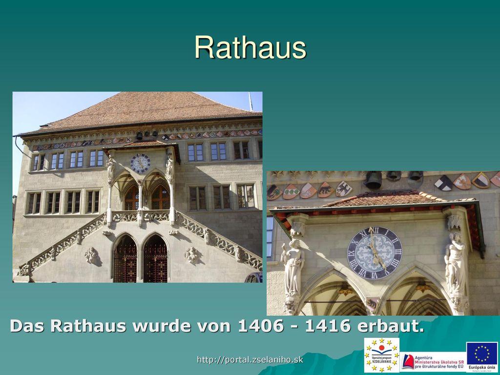 Rathaus Das Rathaus wurde von 1406 - 1416 erbaut.
