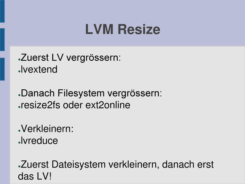 LVM Resize Zuerst LV vergrössern: lvextend