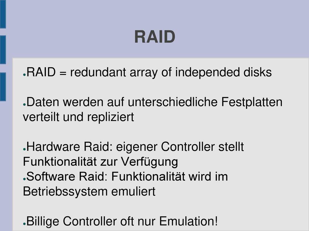 RAID RAID = redundant array of independed disks