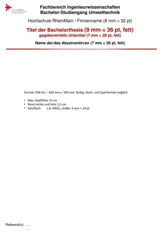 Fachbereich Ingenieurwissenschaften Bachelor-Studiengang Umwelttechnik Hochschule RheinMain / Firmenname (8 mm = 32 pt) Titel der Bachelorthesis (9 mm = 36 pt, fett) gegebenenfalls Untertitel (7 mm = 28 pt, fett) Name der/des Absolventin/en (7 mm = 28 pt, fett)