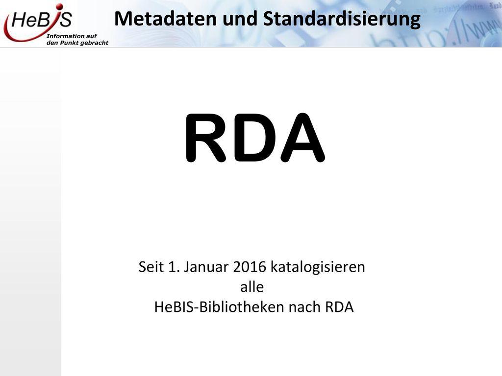 RDA Metadaten und Standardisierung Seit 1. Januar 2016 katalogisieren