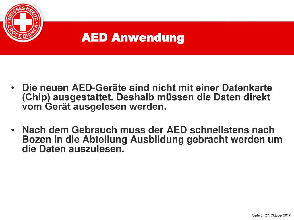 AED Anwendung Die neuen AED-Geräte sind nicht mit einer Datenkarte (Chip) ausgestattet. Deshalb müssen die Daten direkt vom Gerät ausgelesen werden.