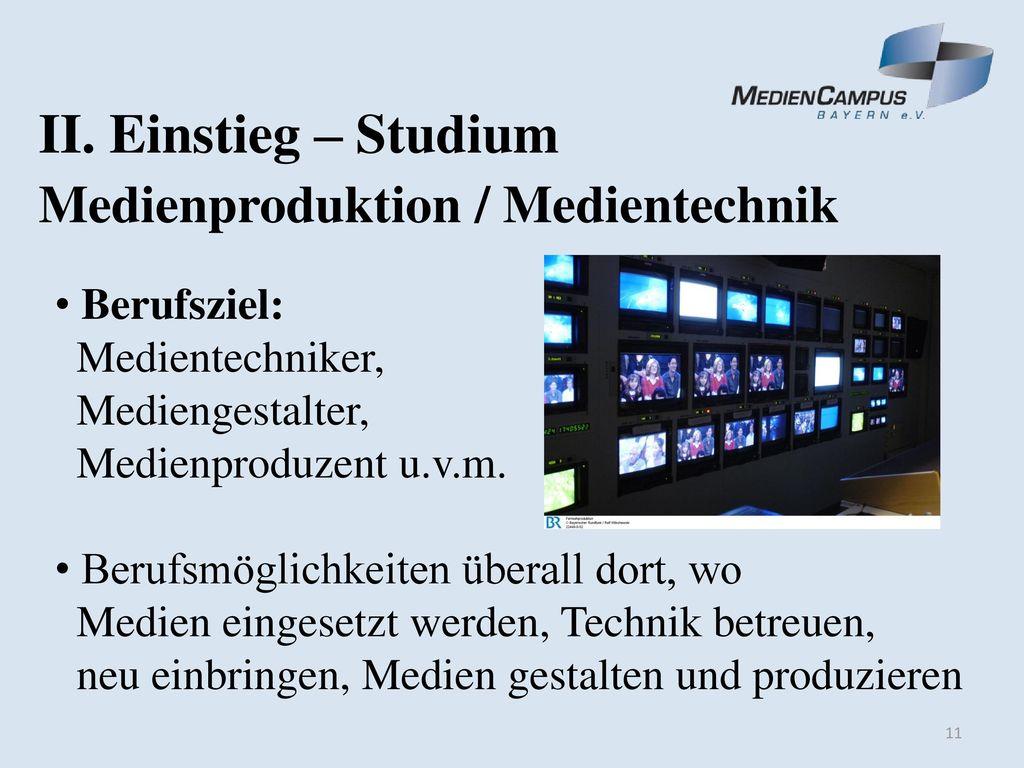 II. Einstieg – Studium Medienproduktion / Medientechnik Berufsziel:
