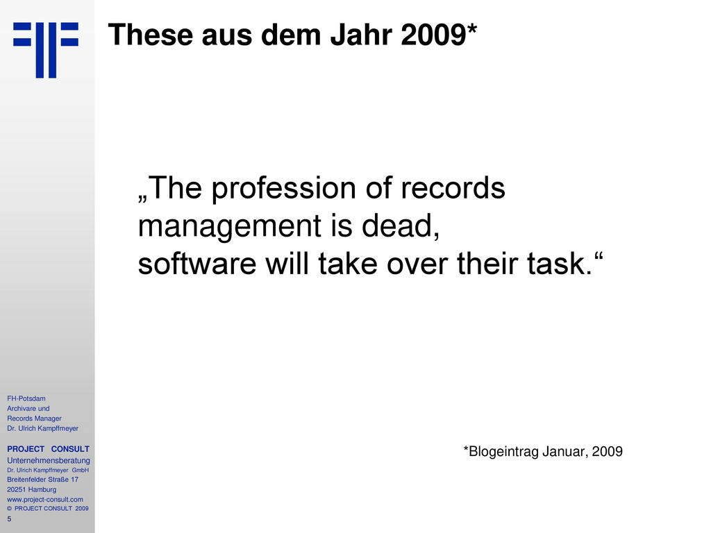 "These aus dem Jahr 2009* ""The profession of records management is dead, software will take over their task."