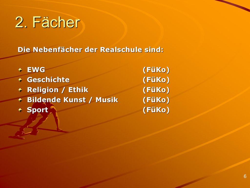 2. Fächer Die Nebenfächer der Realschule sind: EWG (FüKo)