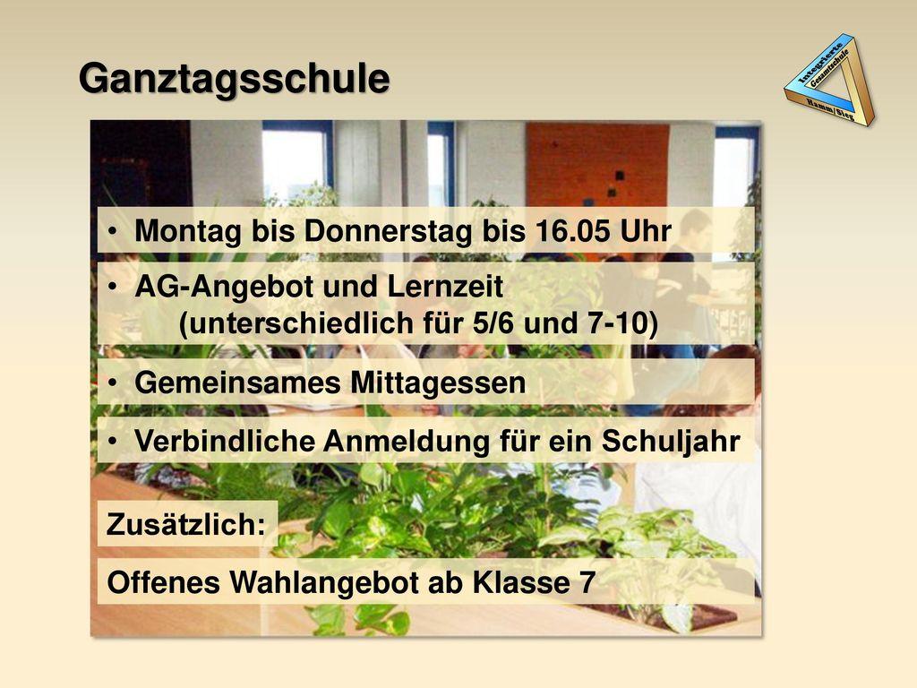 Ganztagsschule Montag bis Donnerstag bis 16.05 Uhr