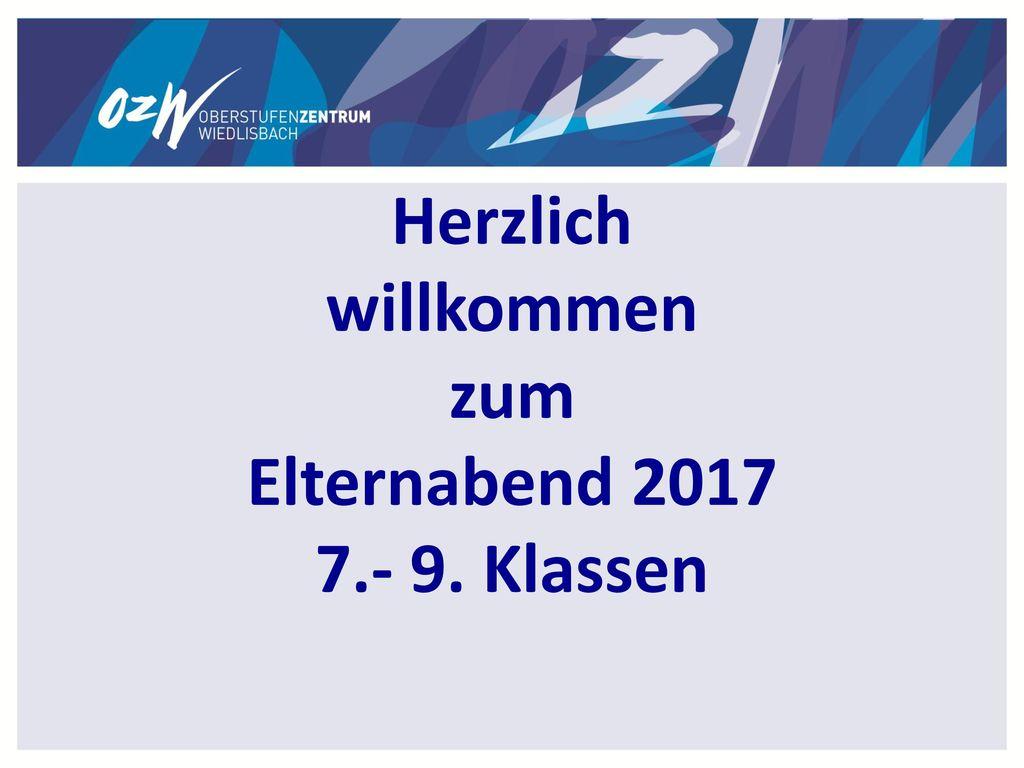 Herzlich willkommen zum Elternabend 2017 7.- 9. Klassen