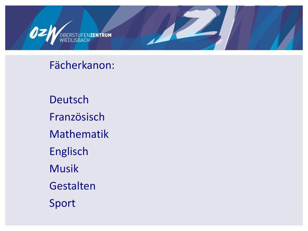 Fächerkanon: Deutsch Französisch Mathematik Englisch Musik Gestalten Sport