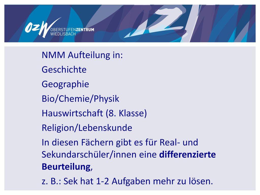 NMM Aufteilung in: Geschichte. Geographie. Bio/Chemie/Physik. Hauswirtschaft (8. Klasse) Religion/Lebenskunde.