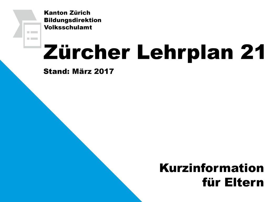 Zürcher Lehrplan 21 Kurzinformation für Eltern Stand: März 2017