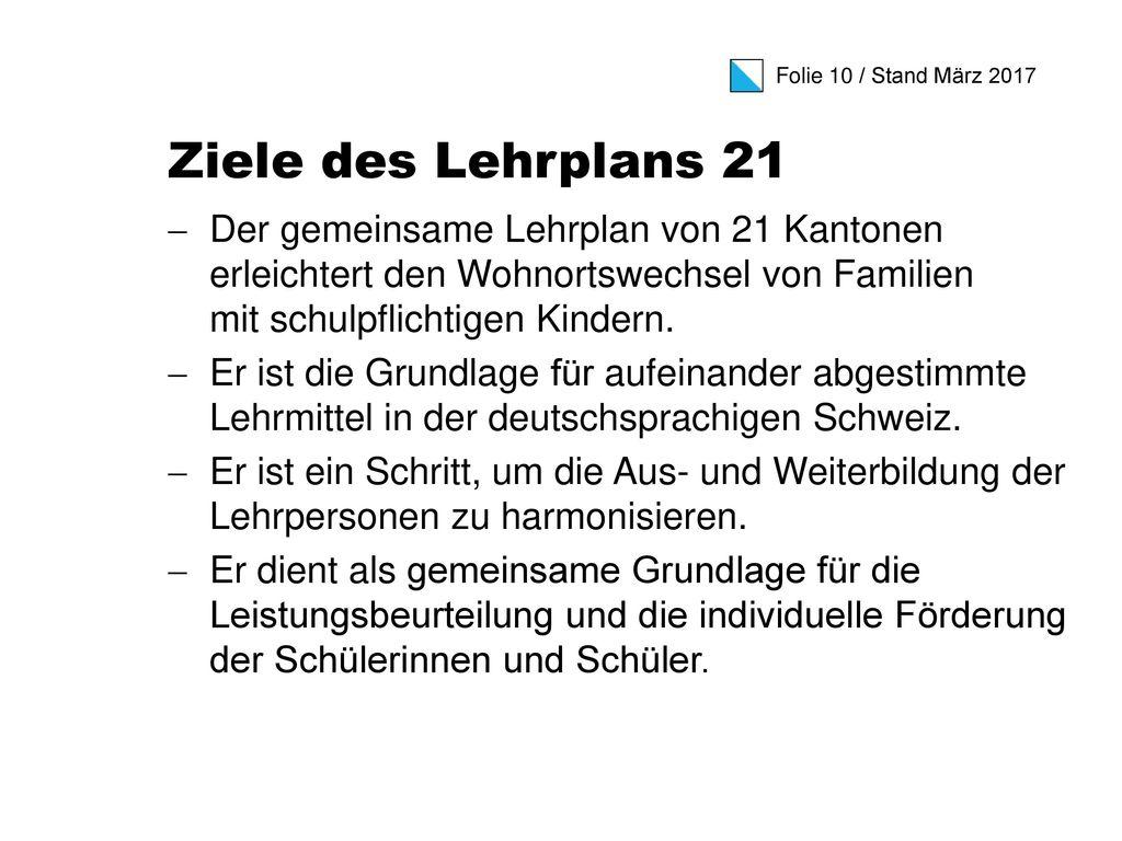 Ziele des Lehrplans 21 Der gemeinsame Lehrplan von 21 Kantonen erleichtert den Wohnortswechsel von Familien mit schulpflichtigen Kindern.