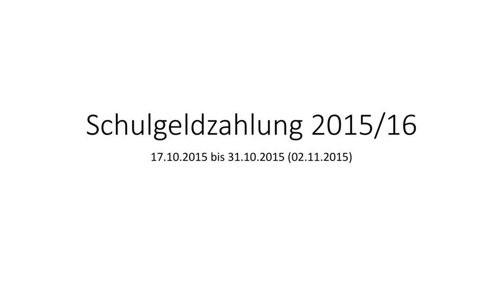Schulgeldzahlung 2015/16 17.10.2015 bis 31.10.2015 (02.11.2015)