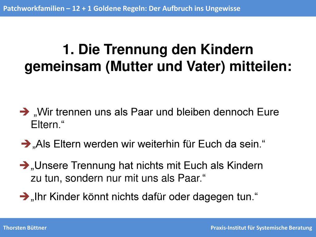 1. Die Trennung den Kindern gemeinsam (Mutter und Vater) mitteilen: