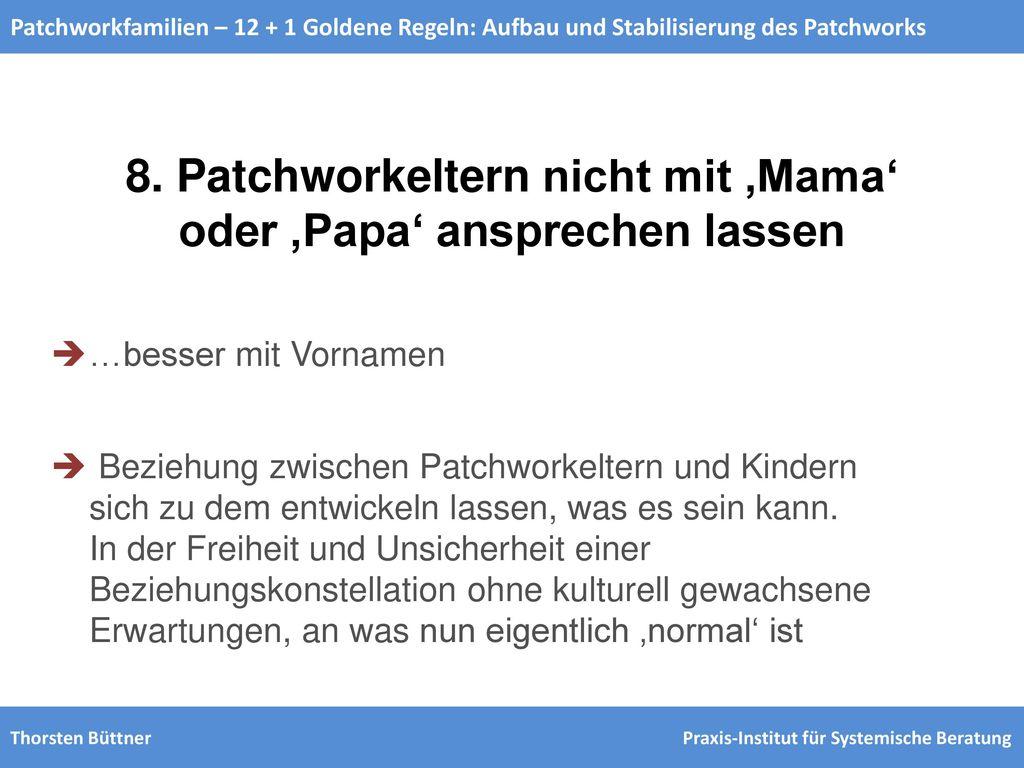 8. Patchworkeltern nicht mit 'Mama' oder 'Papa' ansprechen lassen