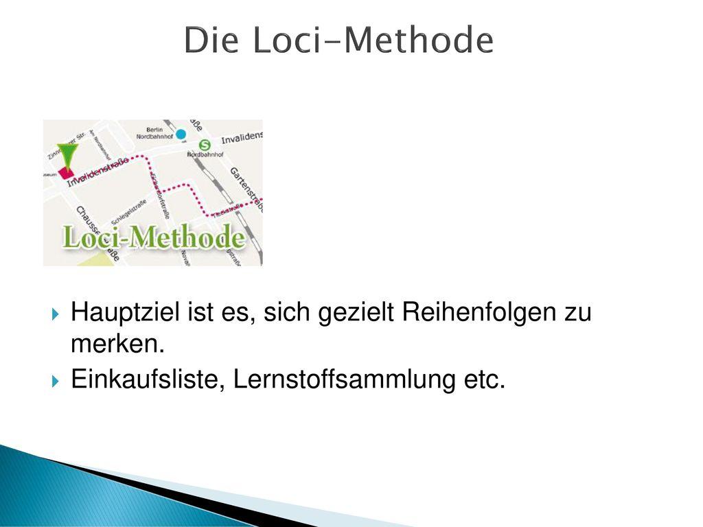 Die Loci-Methode Hauptziel ist es, sich gezielt Reihenfolgen zu merken.