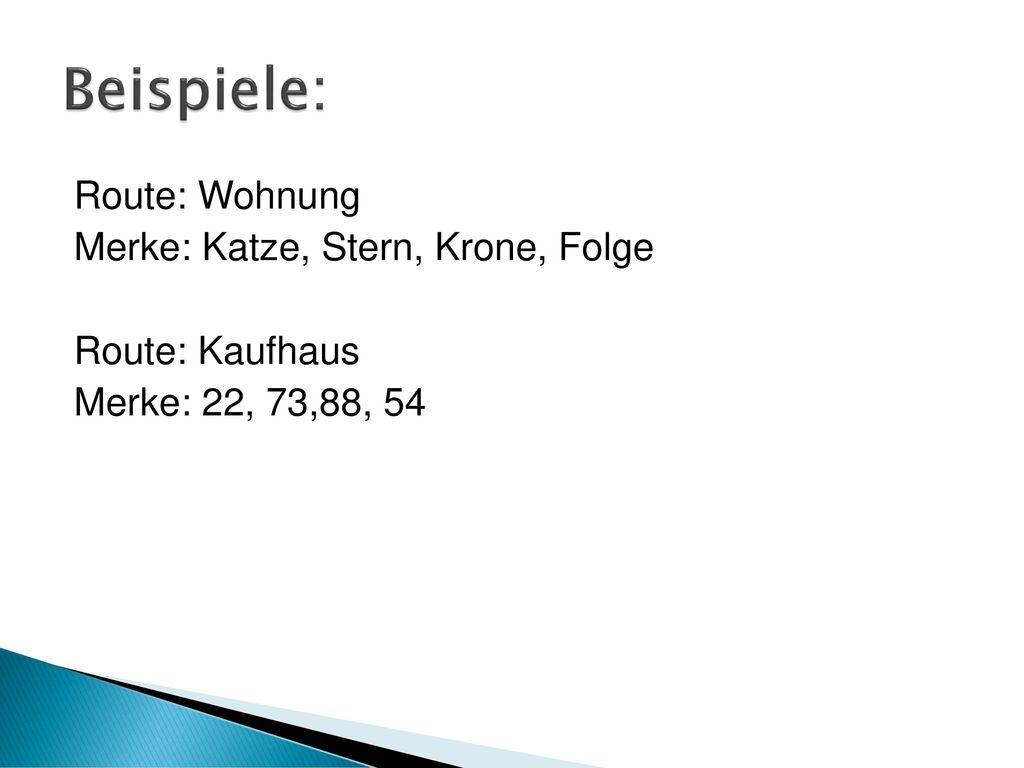 Beispiele: Route: Wohnung Merke: Katze, Stern, Krone, Folge Route: Kaufhaus Merke: 22, 73,88, 54