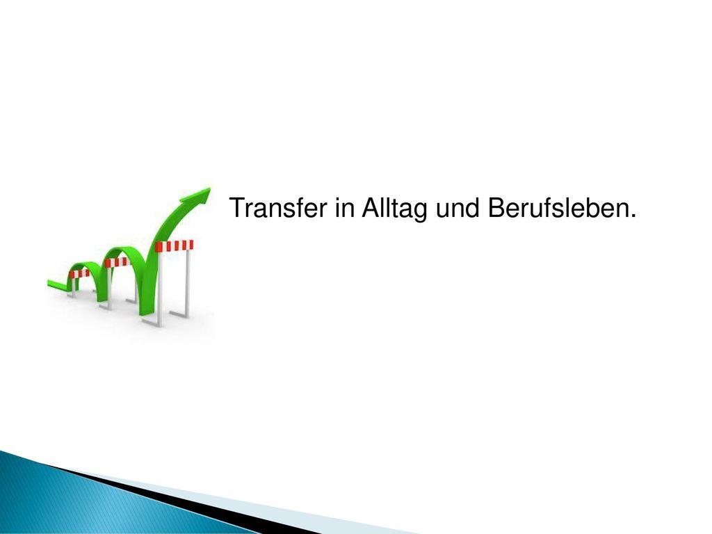 Transfer in Alltag und Berufsleben.