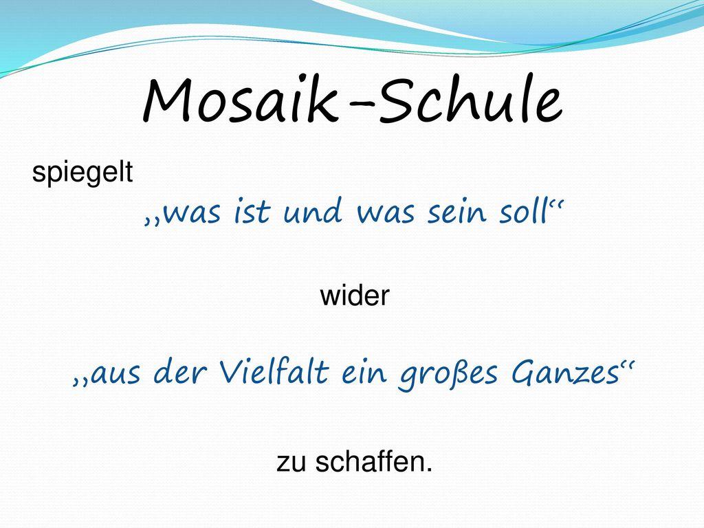 """Mosaik-Schule """"was ist und was sein soll"""