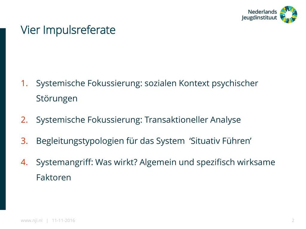 Vier Impulsreferate Systemische Fokussierung: sozialen Kontext psychischer Störungen. Systemische Fokussierung: Transaktioneller Analyse.