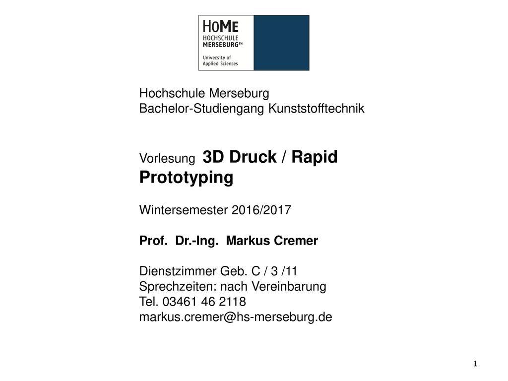 Hochschule Merseburg Bachelor-Studiengang Kunststofftechnik. Vorlesung 3D Druck / Rapid Prototyping.
