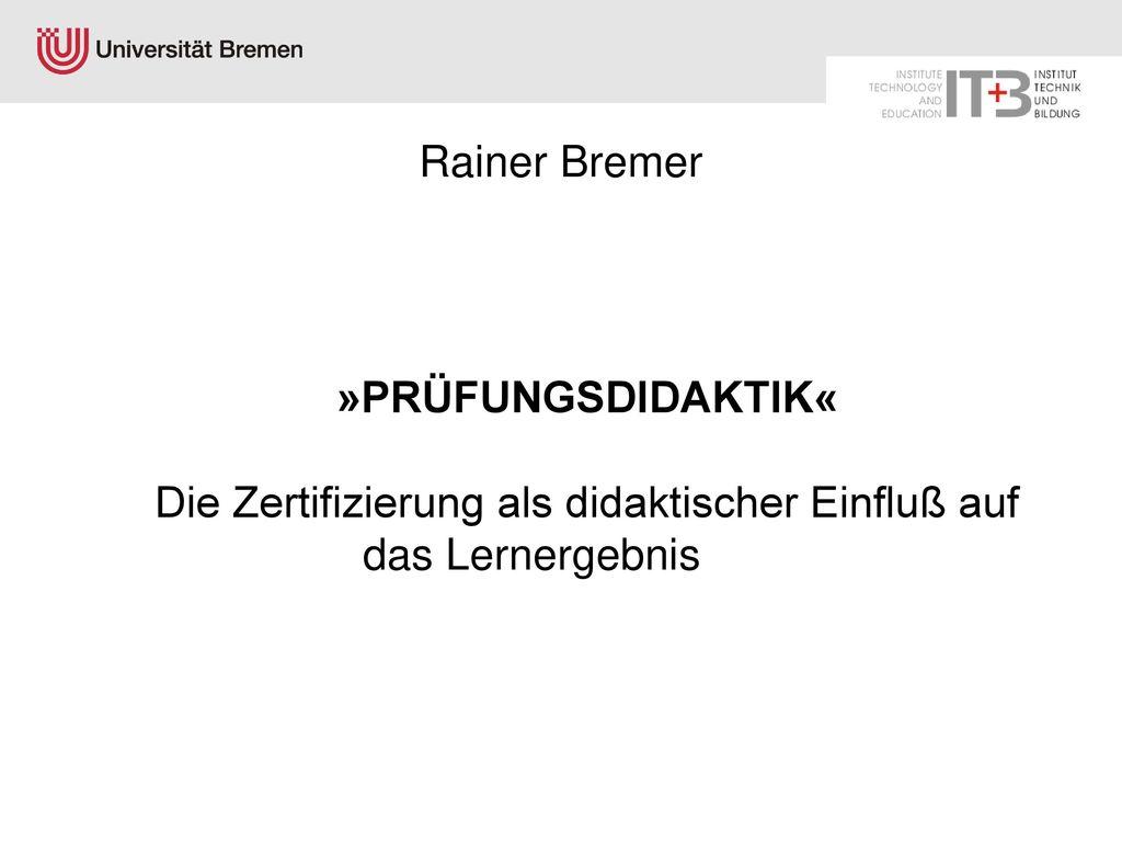 Rainer Bremer »PRÜFUNGSDIDAKTIK« Die Zertifizierung als didaktischer Einfluß auf das Lernergebnis