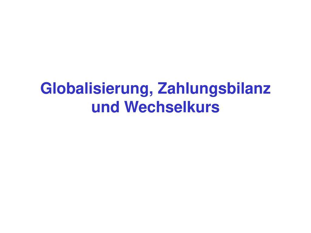 Globalisierung, Zahlungsbilanz und Wechselkurs