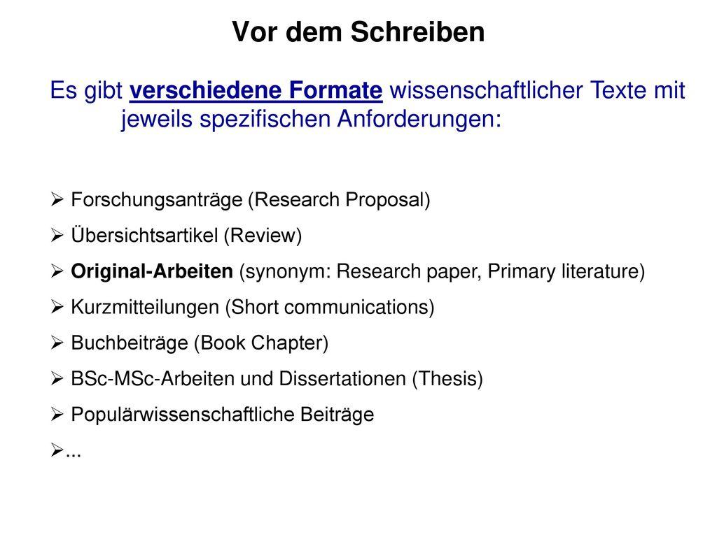 Vor dem Schreiben Es gibt verschiedene Formate wissenschaftlicher Texte mit jeweils spezifischen Anforderungen: