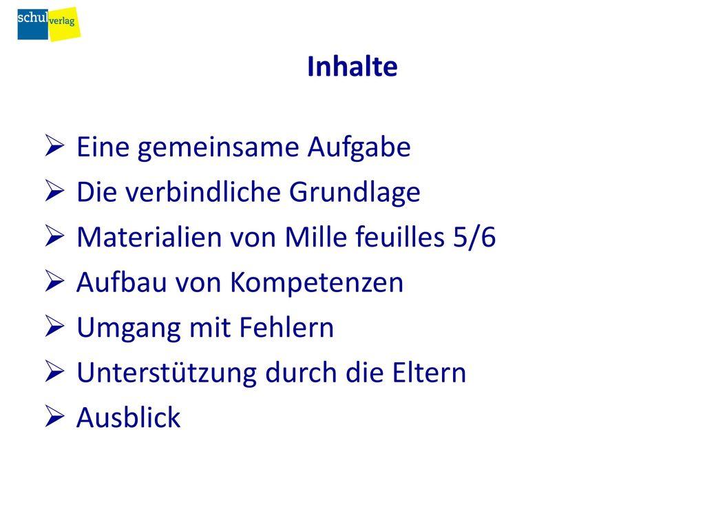 Inhalte Eine gemeinsame Aufgabe. Die verbindliche Grundlage. Materialien von Mille feuilles 5/6. Aufbau von Kompetenzen.