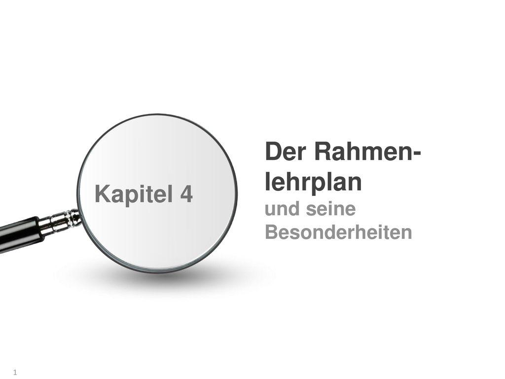 Kapitel 4 Der Rahmen-lehrplan und seine Besonderheiten