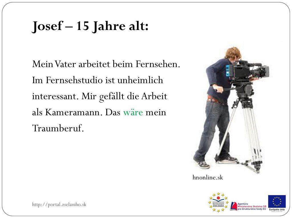 Josef – 15 Jahre alt: Mein Vater arbeitet beim Fernsehen.
