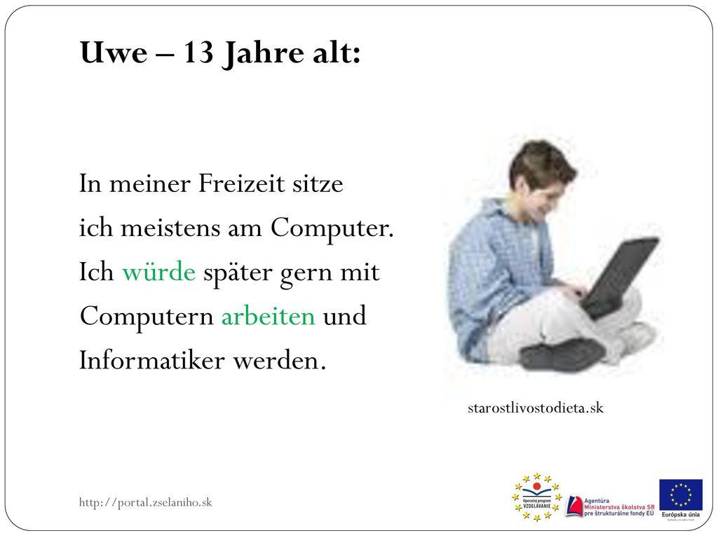Uwe – 13 Jahre alt: In meiner Freizeit sitze ich meistens am Computer.