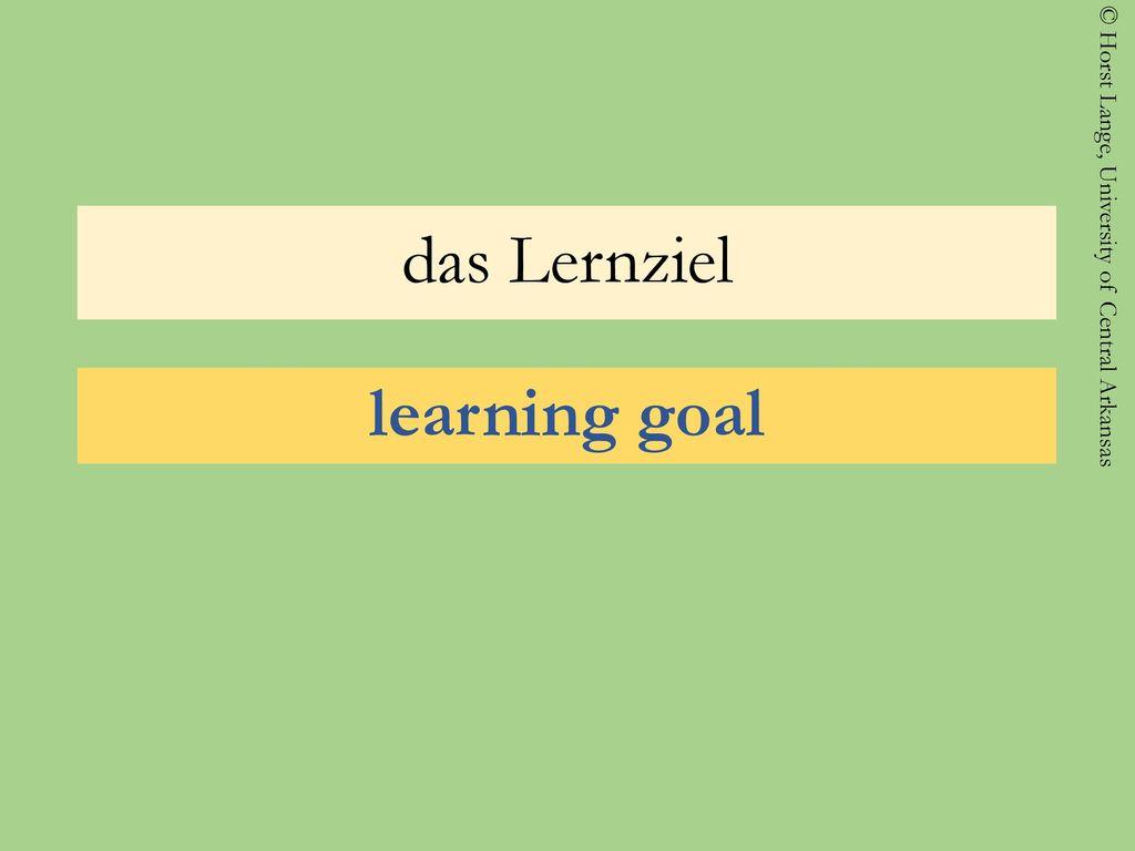 das Lernziel learning goal