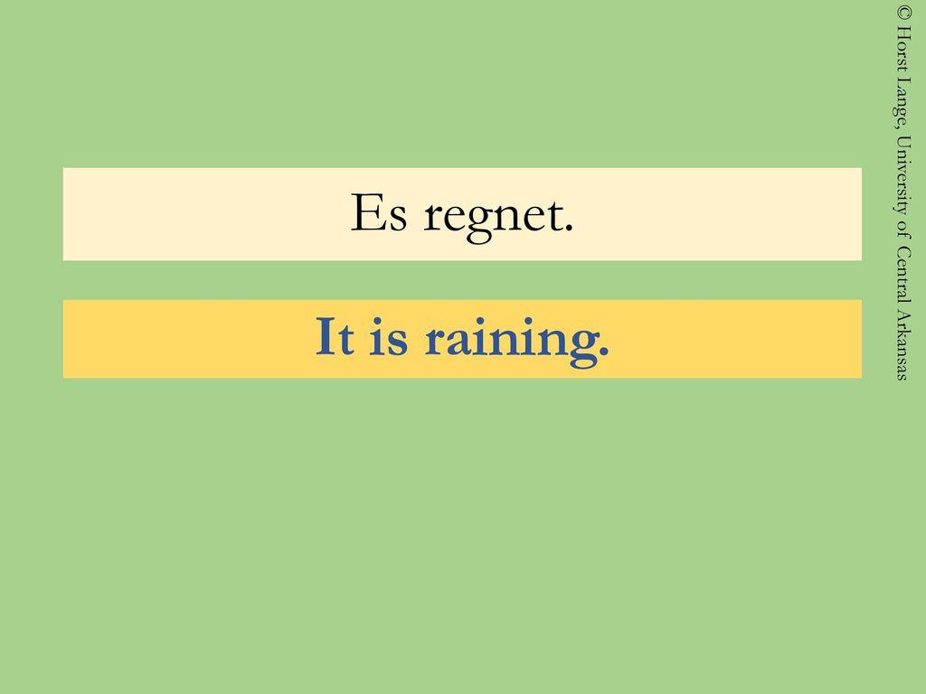 Es regnet. It is raining.