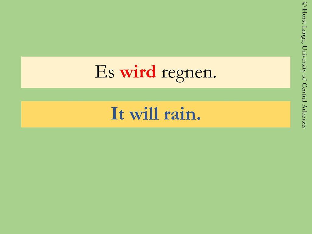 Es wird regnen. It will rain.