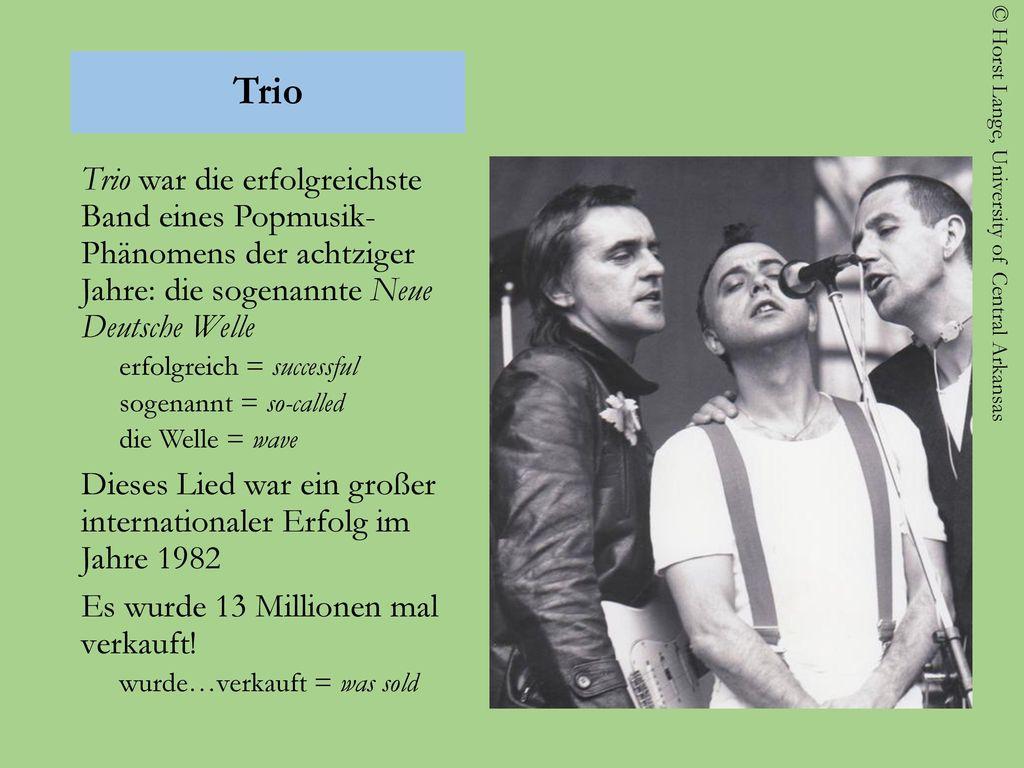 Trio Trio war die erfolgreichste Band eines Popmusik- Phänomens der achtziger Jahre: die sogenannte Neue Deutsche Welle.