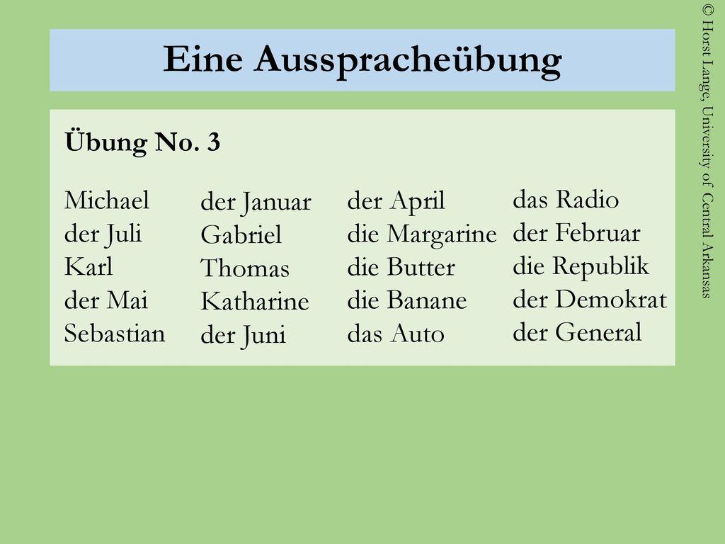 Eine Ausspracheübung Übung No. 3 Michael der Juli Karl der Mai Sebastian der Januar. Gabriel. Thomas.