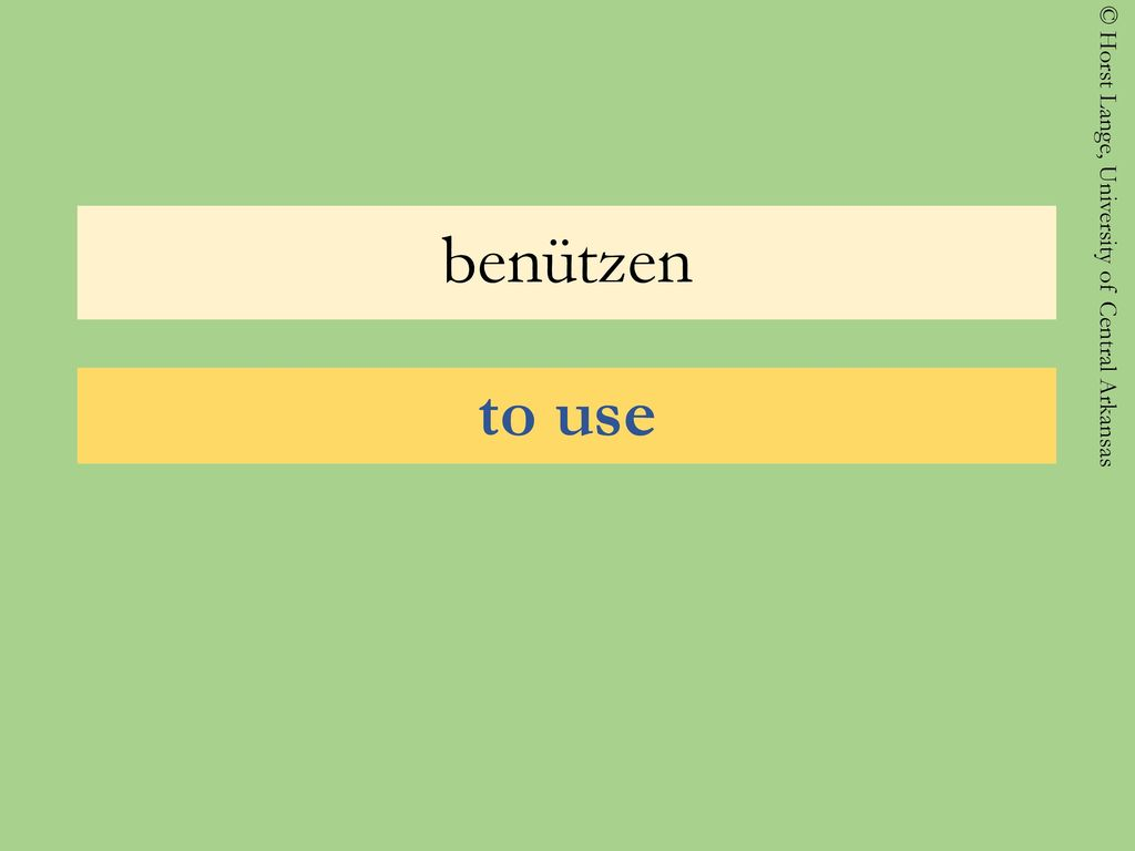 benützen to use