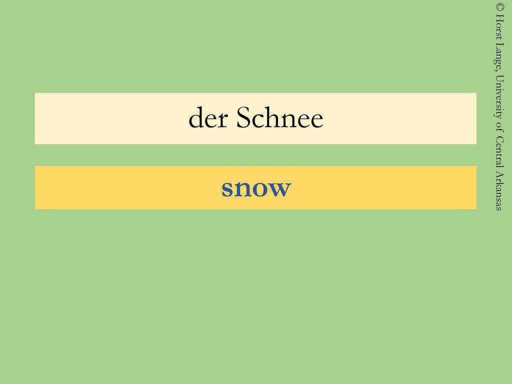 der Schnee snow